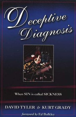 Deceptive Diagnosis: When Sin is Called Sickness  -     By: David Tyler, Kurt Grady