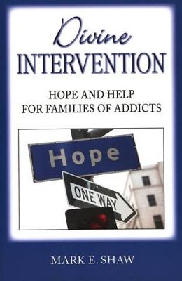 Divine Intervention: Hope and Help for Families of Addicts  -     By: Mark Shaw