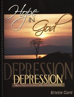 Hope in God: Depression, A Biblical Perspective for Understanding, Overcoming & Preventing  -     By: Kristie Gant