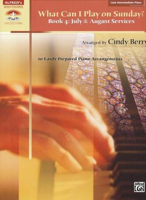 What Can I Play on Sunday? Book 4: July & August  Services (10 Easily Prepared Piano Arrangements)  -     By: Cindy Berry