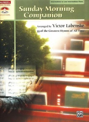 Sunday Morning Companion: 33 of the Greatest Hymns of All Time (Intermediate to Late Intermediate Piano)  -     By: Victor Labenske
