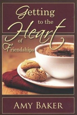 Getting to the Heart of Friendships  -     By: Amy Baker