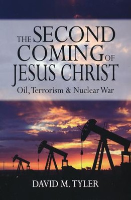 The Second Coming of Jesus Christ: Oil, Terrorism and Nuclear War  -     By: David Tyler