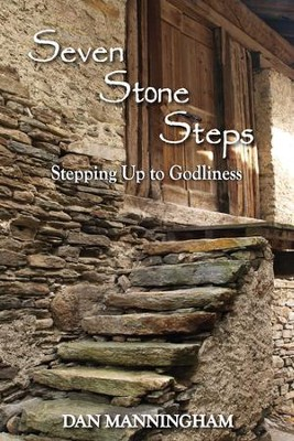 Seven Stone Steps: Stepping Up to Godliness   -     By: Dan Manningham