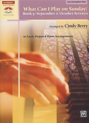 What Can I Play on Sunday? Book 5: September & October Services (10 Easily Prepared Piano Arrangements)  -     By: Cindy Berry