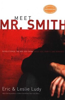 Meet Mr. Smith: Revolutionize the Way You Think About Sex, Purity, and Romance  -     By: Eric Ludy, Leslie Ludy