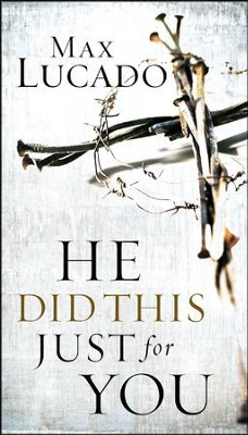 He Did This Just for You   -     By: Max Lucado
