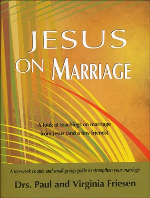 Jesus on Marriage: A 10-Week Couple & Small-Group Guide to Strengthen Your Marriage  -     By: Dr. Paul Friesen, Dr. Virginia Friesen