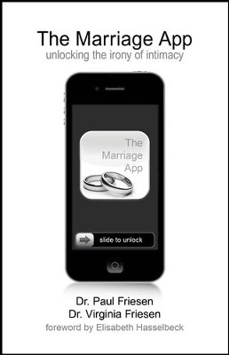 The Marriage App: Unlocking the Irony of Intimacy   -     By: Dr. Paul Friesen, Dr. Virginia Friesen