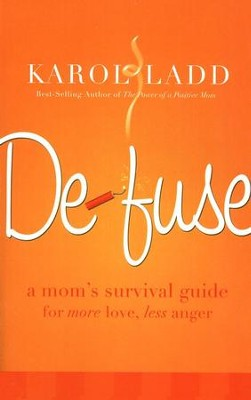 Defuse: A Mom's Survival Guide for More Love, Less Anger  -     By: Karol Ladd