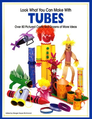 Look What You Can Make With Tubes   -