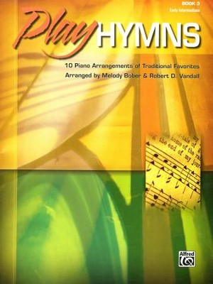 Play Hymns, Book 3: 10 Piano Arrangements of Traditional Favorites  -     By: Melody Bober, Robert D. Vandall