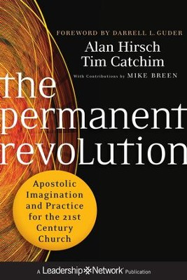 The Permanent Revolution: Apostolic Imagination and Practice for the 21st Century Church  -     By: Alan Hirsch