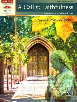 A Call to Faithfulness: 12 Arrangements of Uplifting Hymns (Piano Book)  -     By: Melody Bober