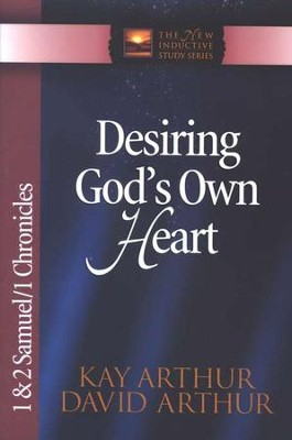 Desiring God's Own Heart (1 & 2 Samuel, 1 Chronicles)   -     By: Kay Arthur, David Arthur