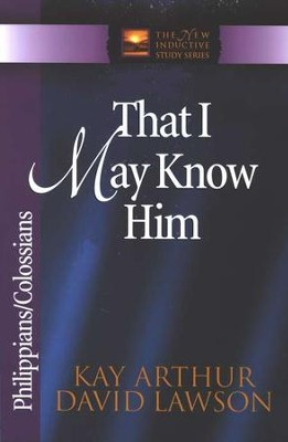 That I May Know Him (Philippians & Colossians)   -     By: Kay Arthur, David Lawson