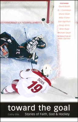 Toward the Goal: Stories of Faith, God & Hockey   -     By: Cathy Ellis