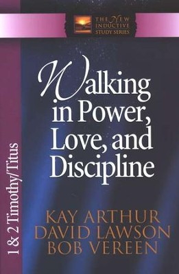 Walking in Power, Love, and Discipleship (1 & 2 Timothy  and Titus)  -     By: Kay Arthur, David Lawson, Bob Vereen