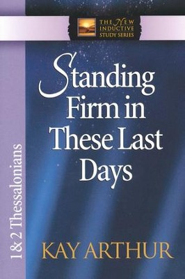 Standing Firm in These Last Days (1 & 2 Thessalonians)   -     By: Kay Arthur