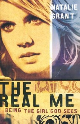 The Real Me: Being the Girl God Sees  -     By: Natalie Grant