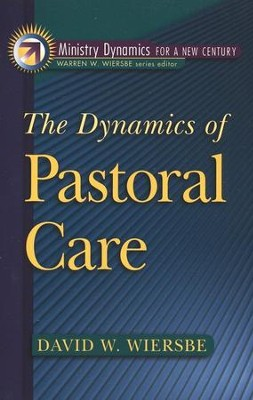 The Dynamics of Pastoral Care  -     By: David Wiersbe