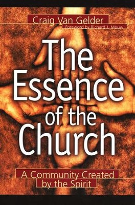 The Essence of the Church: A Community Created by  the Spirit  -     By: Craig Van Gelder