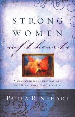 Strong Women, Soft Hearts  -     By: Paula Rinehart