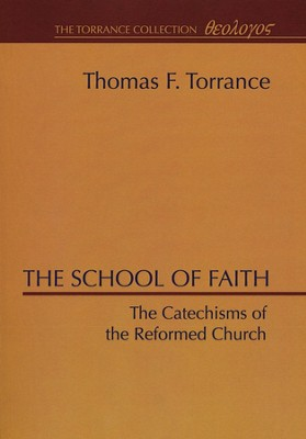 School of Faith: The Cathechisms of the Reformed Church   -     By: Thomas F. Torrance