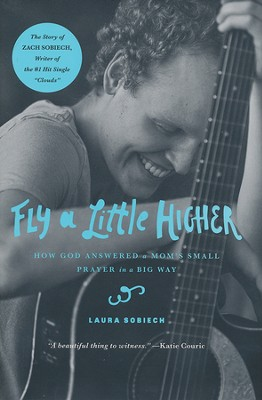 Fly a Little Higher: How God Answered a Mom's Small Prayer in a Big Way  -     By: Laura Sobiech