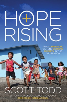 Hope Rising: How Christians Can End Extreme Poverty in this Generation  -     By: Scott Todd
