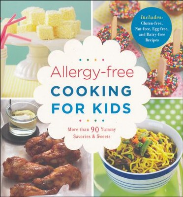 Allergy-free Cooking for Kids: More than 90 Yummy Savories & Sweets  -     By: Pamela Clark