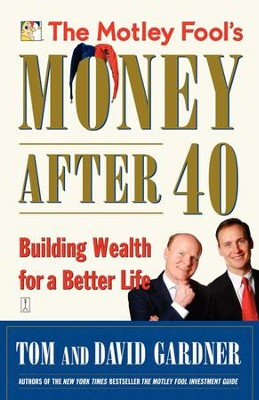 The Motley Fool's Money After 40: Building Wealth for a Better Life - eBook  -     By: David Gardner, Tom Gardner