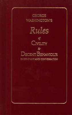 George Washington's Rules of Civility & Decent  Behaviour in Company and Conversation  -     By: George Washington