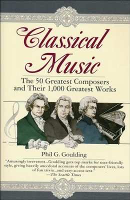 Classical Music: The 50 Greatest Composers and Their 1,000 Greatest Works  -     By: Phil Goulding