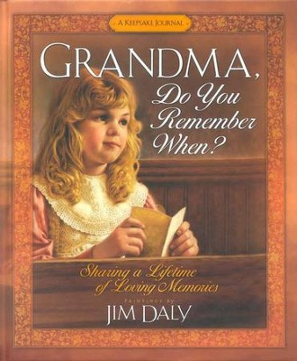 Grandma, Do You Remember When?: Sharing a Lifetime of Loving Memories-A Keepsake Journal  -     By: Jim Daly