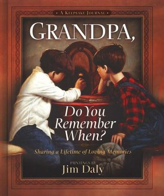 Grandpa, Do You Remember When? Sharing a Lifetime of Memories--A Keepsake Journal  -     By: Jim Daly