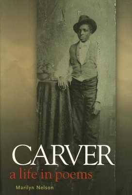 Carver: A Life in Poems   -     By: Marilyn Nelson