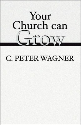 Your Church Can Grown   -     By: Peter C. Wagner
