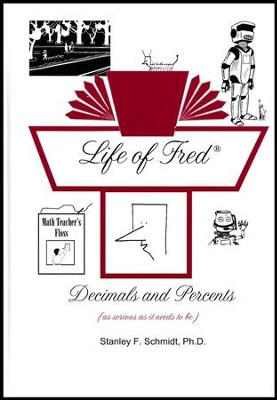 Life of Fred: Decimals and Percents  -     By: Stanley F. Schmidt Ph.D.