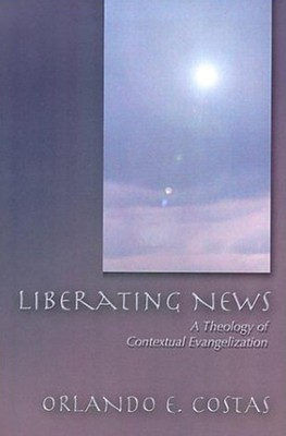Liberating News: A Theology of Contextual  Evangelization  -     By: Orlando E. Costas, Rose L. Feliciano Costas