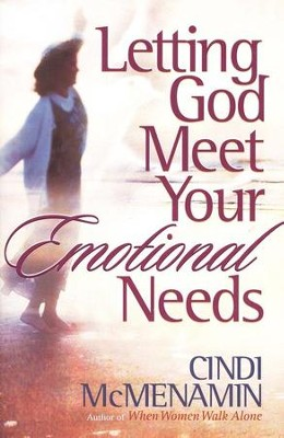 Letting God Meet Your Emotional Needs  -     By: Cindi McMenamin