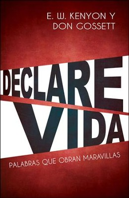 Declare Vida  -     By: E.W. Kenyon, Don Gossett