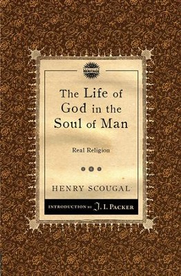 The Life of God in the Soul of Man: Real Religion  -     By: Henry Scougal