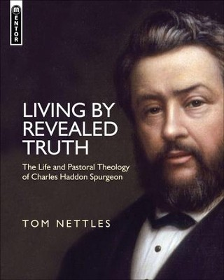 Living by Revealed Truth: The Life and Pastoral Theology of Charles Haddon Spurgeon  -     By: Tom Nettles