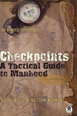 Checkpoints: A Tactical Guide to Manhood  -     By: Brian Mills, Nathan Wagnon