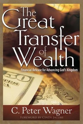 The Great Transfer of Wealth: Financial Release for Advancing God's Kingdom  -     By: C. Peter Wagner