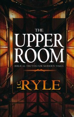 Upper Room: Biblical Truths For Modern Times  -     By: J.C. Ryle