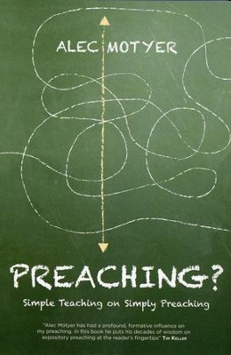 Preaching? Simple Teaching on Simply Preaching   -     By: Alec Motyer