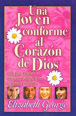 Una Joven Conforme al Coraz&#243n de Dios  (A Young Woman after God's Own Heart)  -     By: Elizabeth George