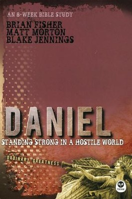 Daniel: Standing Strong in a Hostile World  -     By: Matt Morton, Brian Fisher, Blake Jennings